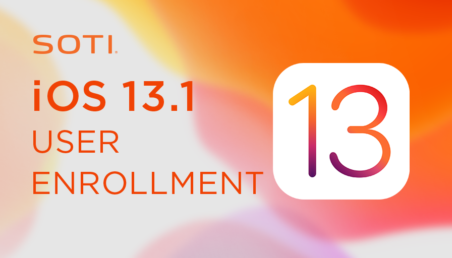 SOTI delivers User Enrollment support for iOS 13.1 with SOTI MobiControl 14.4.3